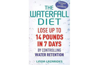 The Waterfall Diet - Lose up to 14 pounds in 7 days by controlling water retention