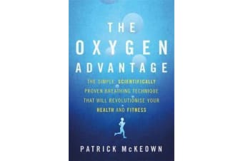 The Oxygen Advantage - The simple, scientifically proven breathing technique that will revolutionise your health and fitness