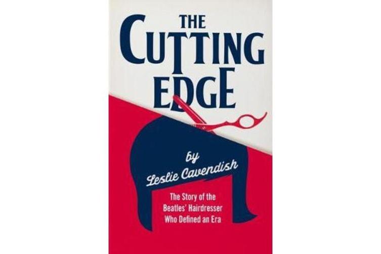 The Cutting Edge - The Story of the Beatles' Hairdresser Who Defined an Era