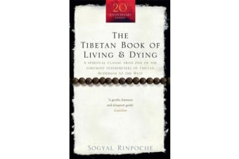 The Tibetan Book Of Living And Dying - A Spiritual Classic from One of the Foremost Interpreters of Tibetan Buddhism to the West
