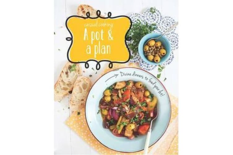 One Pot Stop - Divine Dinners to Feed Your Lot!