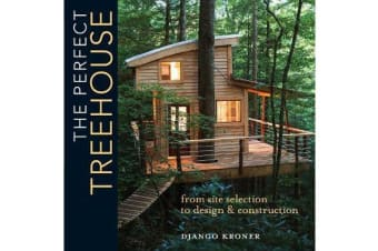 The Perfect Treehouse - From Site Selection to Design & Construction