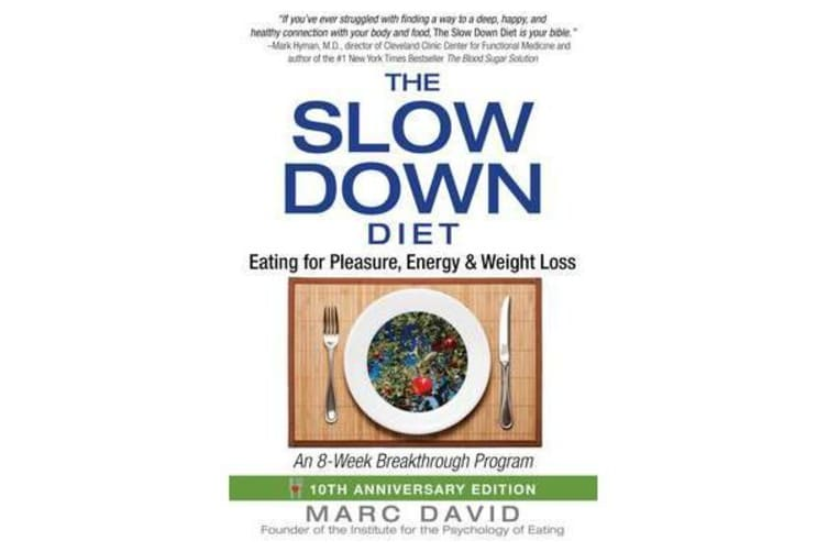 The Slow Down Diet - Eating for Pleasure, Energy, and Weight Loss