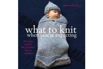 What to Knit When You're Expecting - 28 Simple Mittens, Baby Blankets, Hats and Sweaters
