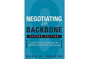 Negotiating with Backbone - Eight Sales Strategies to Defend Your Price and Value