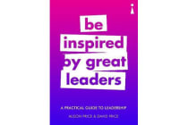 A Practical Guide to Leadership - Be Inspired by Great Leaders