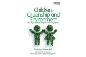 Children, Citizenship and Environment - Nurturing a Democratic Imagination in a Changing World
