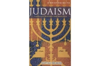 A Brief Guide to Judaism - Theology, History and Practice
