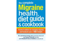 The Complete Migraine Health, Diet Guide & Cookbook - Practical Solutions for Managing Migraine and Headache Pain + 150 Recipes