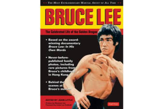 Bruce Lee - The Celebrated Life of the Golden Dragon