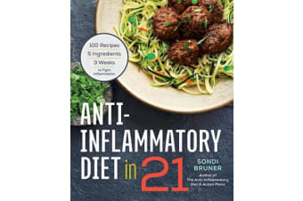 Anti-Inflammatory Diet in 21 - 100 Recipes, 5 Ingredients, and 3 Weeks to Fight Inflammation