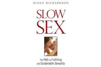 Slow Sex - The Path to Fulfilling and Sustainable Sexuality