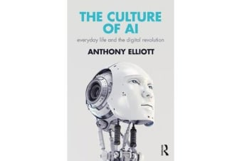The Culture of AI - Everyday Life and the Digital Revolution