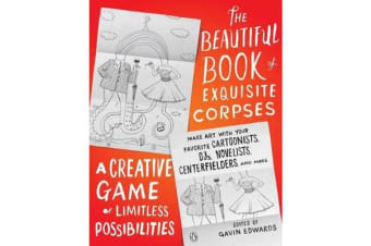 The Beautiful Book Of Exquisite Corpses - A Creative Game of Limitless Possibilities
