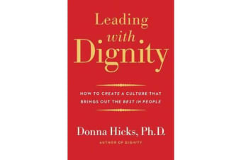Leading with Dignity - How to Create a Culture That Brings Out the Best in People