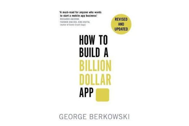 How to Build a Billion Dollar App - Discover the secrets of the most successful entrepreneurs of our time