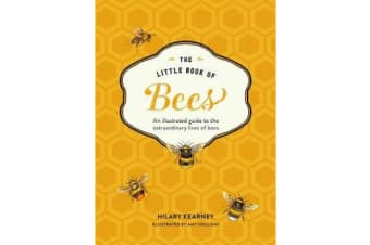 The Little Book of Bees - An Illustrated Guide to the Extraordinary Lives of Bees