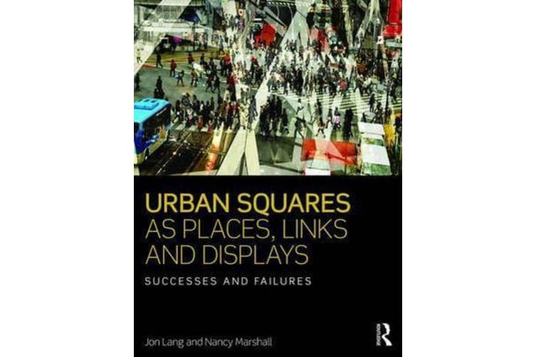 Urban Squares as Places, Links and Displays - Successes and Failures