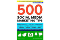 500 Social Media Marketing Tips - Essential Advice, Hints and Strategy for Business: Facebook, Twitter, Pinterest, Google+, Youtube, Instagram, Linkedin, and More!