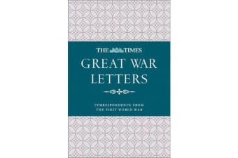 The Times Great War Letters - Correspondence During the First World War