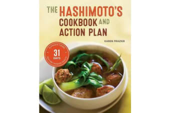 Hashimoto's Cookbook and Action Plan - 31 Days to Eliminate Toxins and Restore Thyroid Health Through Diet