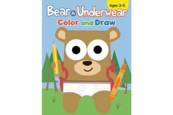 Bear in Underwear: Color and Draw - Color and Draw