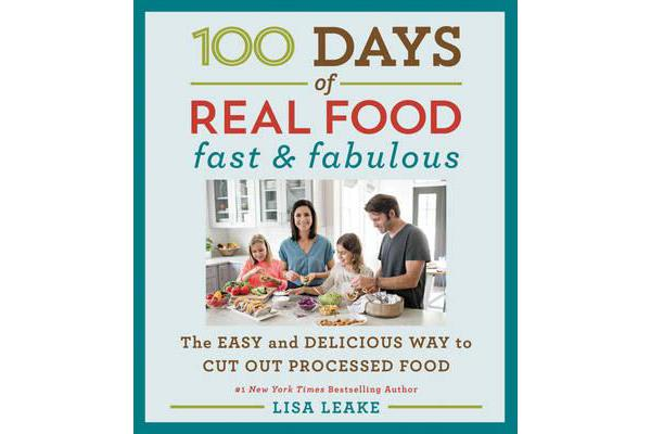 Image of 100 Days of Real Food: Fast & Fabulous - The Easy and Delicious Way to Cut Out Processed Food