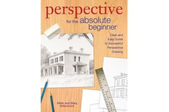 Perspective for the Absolute Beginner - A Clear and Easy Guide to Successful Perspective Drawing