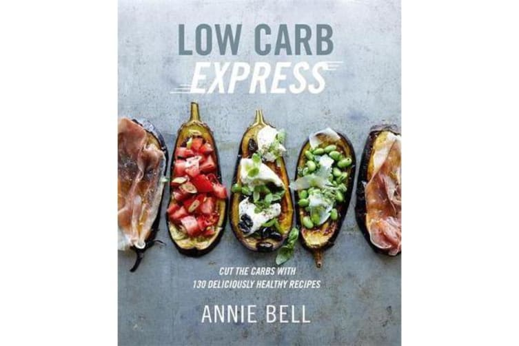Low Carb Express - Cut the carbs with 130 deliciously healthy recipes