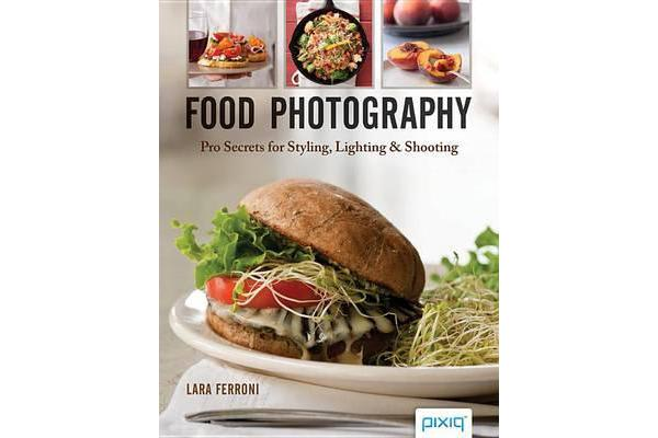 Food Photography - Pro Secrets for Styling, Lighting & Shooting