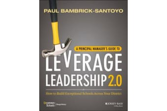 A Principal Manager's Guide to Leverage Leadership 2.0 - How to Build Exceptional Schools Across Your District
