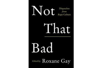 Not That Bad - Dispatches from Rape Culture