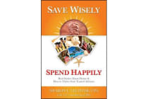 Save Wisely, Spend Happily - Real Stories About Money and How to Thrive From Trusted Advisors