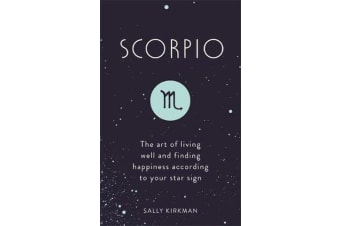 Scorpio - The Art of Living Well and Finding Happiness According to Your Star Sign