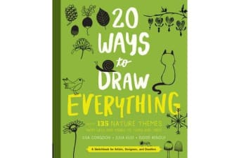 20 Ways to Draw Everything - With 135 Nature Themes from Cats and Tigers to Tulips and Trees