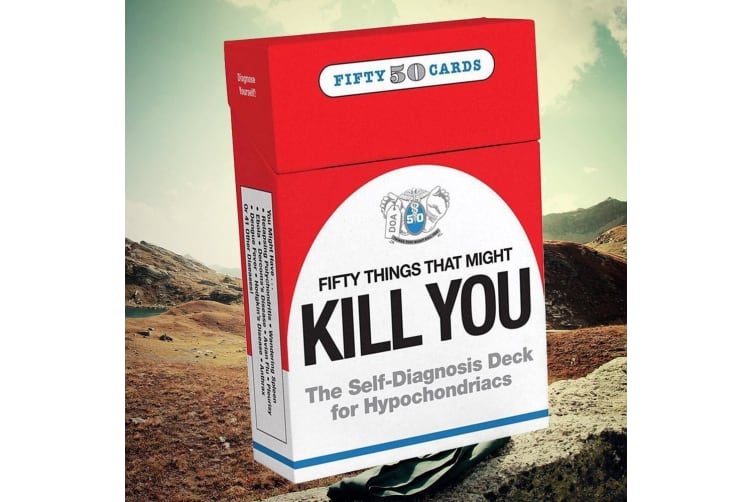 50 Things That Might Kill You   A Card Deck For Hyopchondriacs