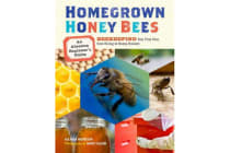 Homegrown Honey Bees - An Absolute Beginner's Guide to Beekeeping Your First Year, from Hiving to Honey Harvest