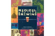 Radical Brewing - Recipes, Tales and World-Altering Meditations in a Glass