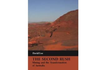 The Second Rush - Mining and the Transformation of Australia