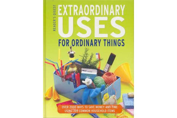 Extraordinary Uses for Ordinary Things - Over 300 Ways to Save Money and Time Using 209 Common Household Items