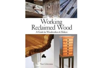 Working Reclaimed Wood - A Guide for Woodworkers & Makers