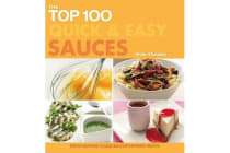 The Top 100 Quick & Easy Sauces - Mouth-Watering Classic and Contemporary Recipes