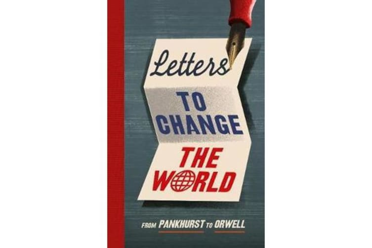 Letters to Change the World - From Pankhurst to Orwell