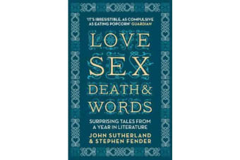 Love, Sex, Death and Words - Surprising Tales from a Year in Literature