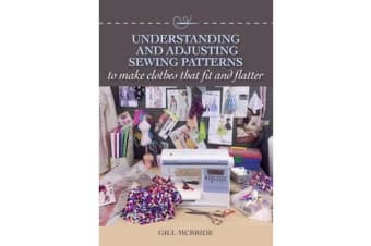 Understanding and Adjusting Sewing Patterns - to make clothes that fit and flatter