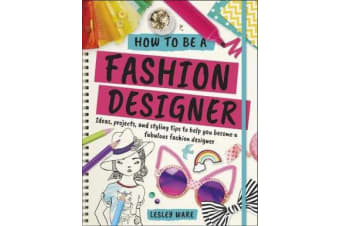 How To Be A Fashion Designer - Ideas, Projects and Styling Tips to help you Become a Fabulous Fashion Designer