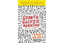 Growth Hacker Marketing - A Primer on the Future of Pr, Marketing, and Advertising