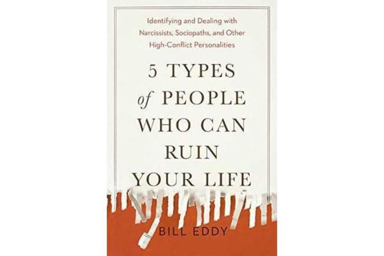 5 Types of People Who Can Ruin Your Life - Identifying and Dealing with Narcissists, Sociopaths, and Other High-Conflict Personalities