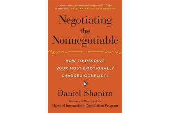 Negotiating the Nonnegotiable - How to Resolve Your Most Emotionally Charged Conflicts