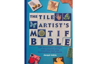 Tile Artists Motif Bible - 200 Decorative Designs with Step-By-Step Instructions and Charts